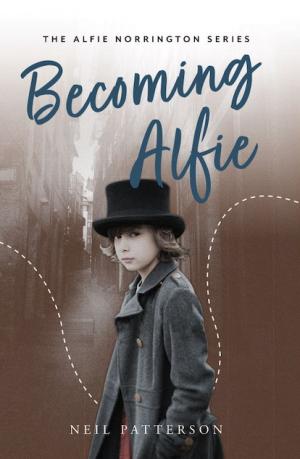 The Alfie Norrington Series - Becoming Alfie - Neil Patterson